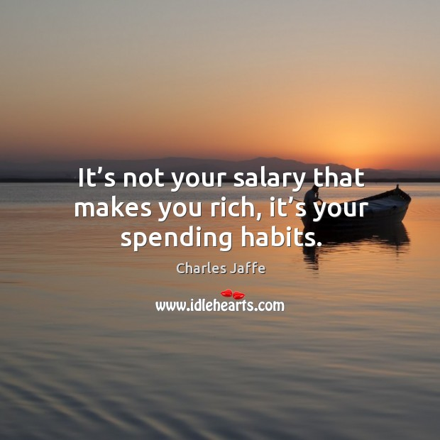 Image, It's not your salary that makes you rich, it's your spending habits.