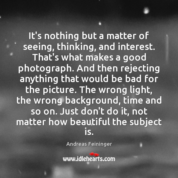 It's nothing but a matter of seeing, thinking, and interest. That's what Image