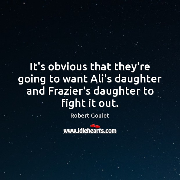 It's obvious that they're going to want Ali's daughter and Frazier's daughter Image