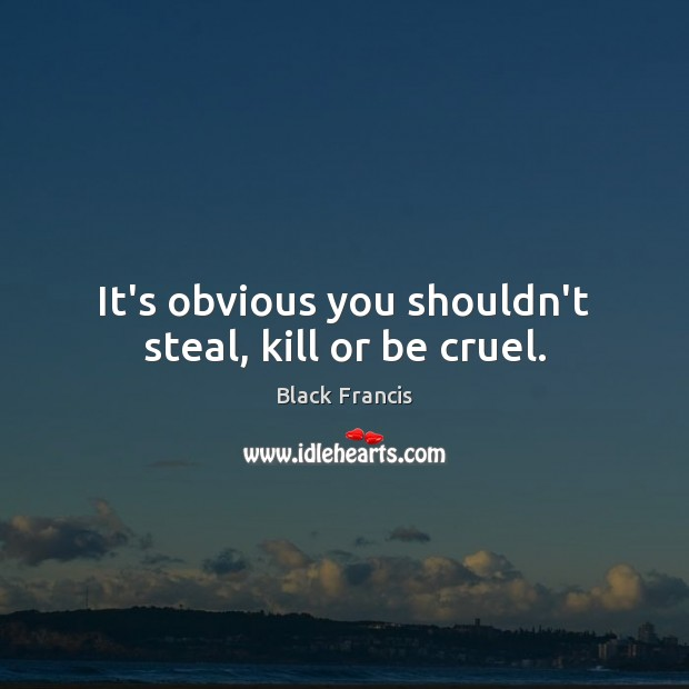 Image, It's obvious you shouldn't steal, kill or be cruel.