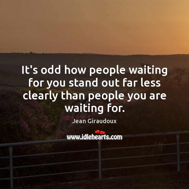 It's odd how people waiting for you stand out far less clearly Jean Giraudoux Picture Quote