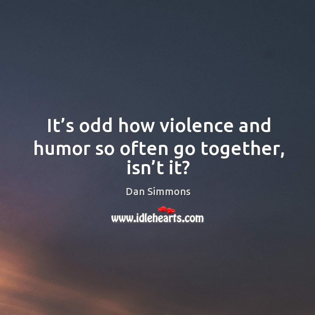 It's odd how violence and humor so often go together, isn't it? Image