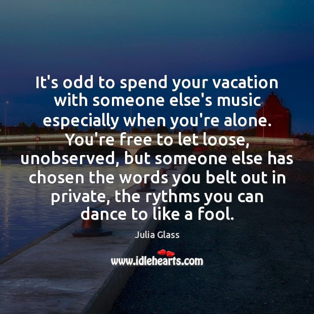 It's odd to spend your vacation with someone else's music especially when Image