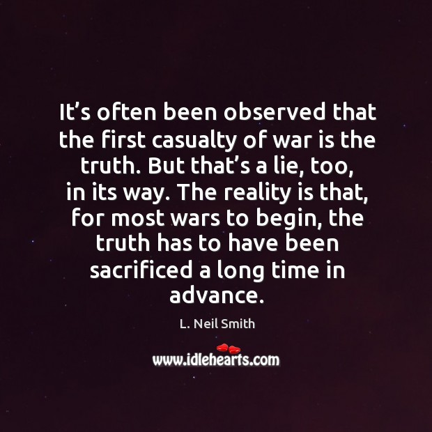 It's often been observed that the first casualty of war is the truth. Image