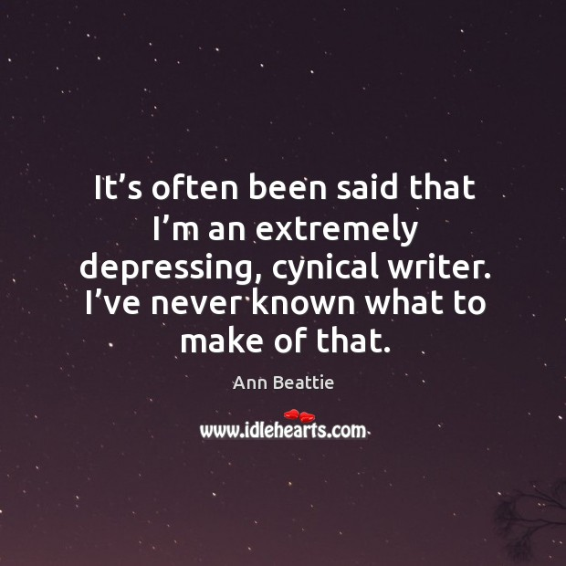 It's often been said that I'm an extremely depressing, cynical writer. I've never known what to make of that. Image