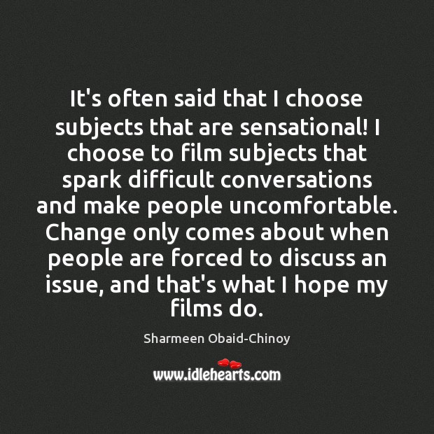It's often said that I choose subjects that are sensational! I choose Sharmeen Obaid-Chinoy Picture Quote