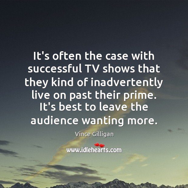 It's often the case with successful TV shows that they kind of Image