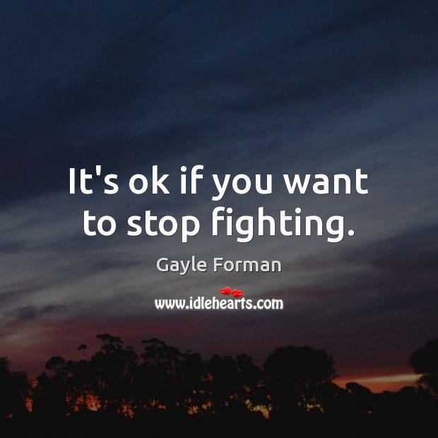 It's ok if you want to stop fighting. Image