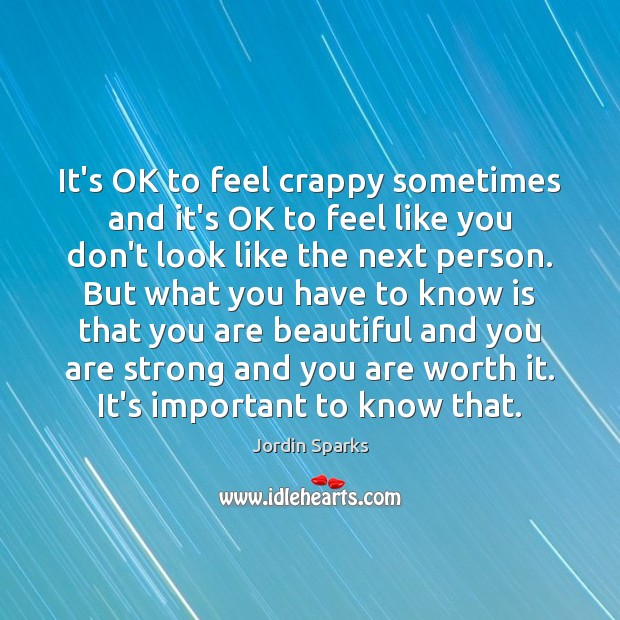 It's OK to feel crappy sometimes and it's OK to feel like You're Beautiful Quotes Image