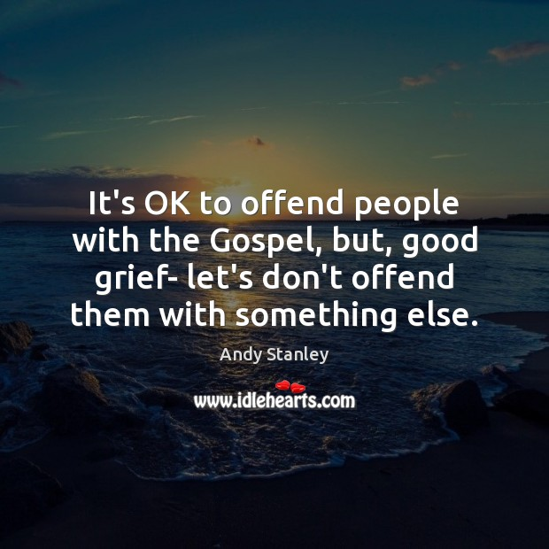 It's OK to offend people with the Gospel, but, good grief- let's Image