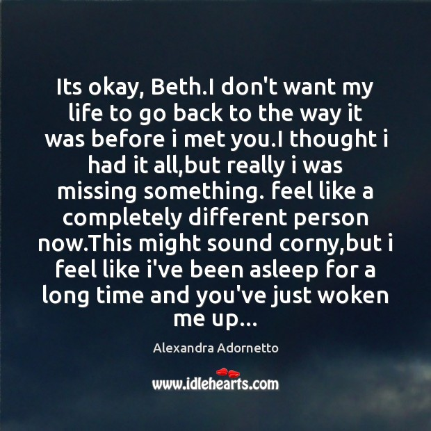 Image, Its okay, Beth.I don't want my life to go back to