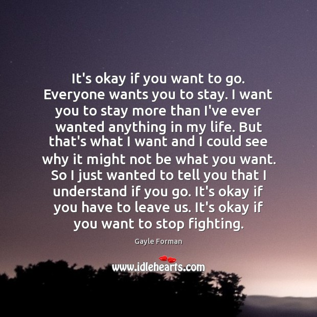 Image, It's okay if you want to go. Everyone wants you to stay.