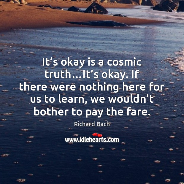 It's okay is a cosmic truth…It's okay. If there Image