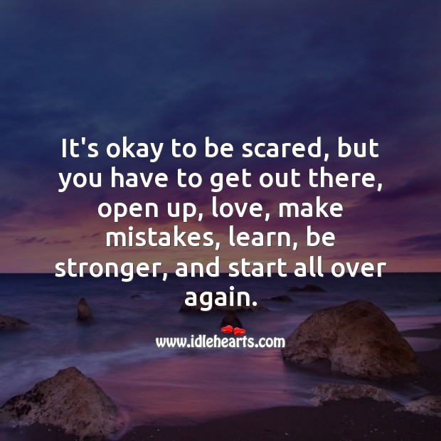 It's okay to be scared, but you have to get out there, open up Motivational Quotes Image