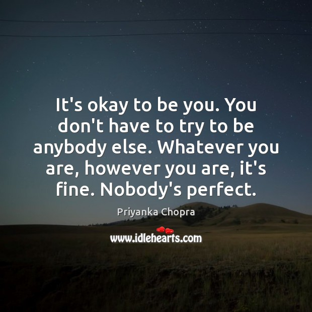 It's okay to be you. You don't have to try to be Be You Quotes Image
