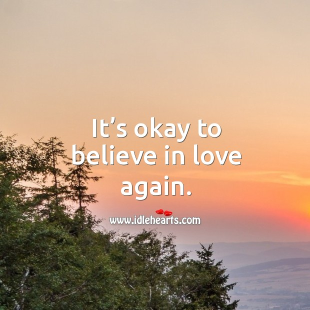 It's okay to believe in love again. Image