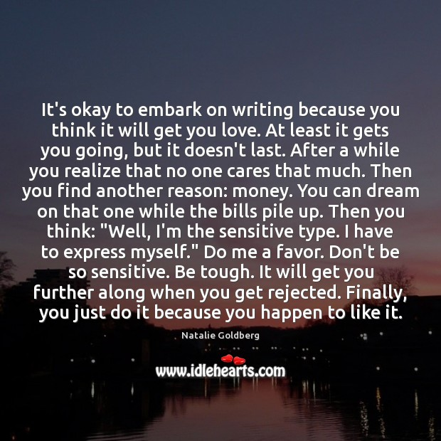 It's okay to embark on writing because you think it will get Image