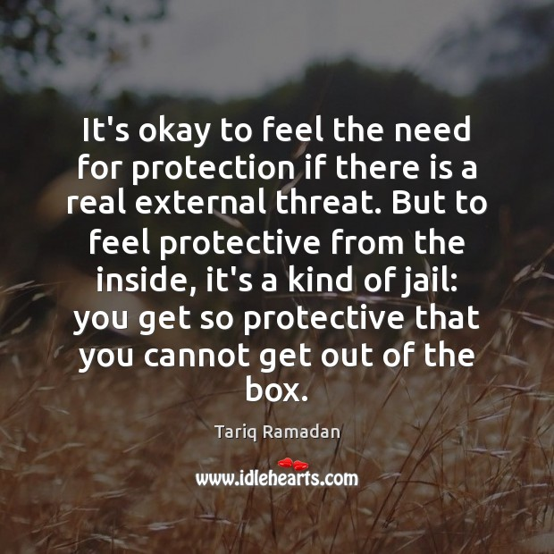 It's okay to feel the need for protection if there is a Tariq Ramadan Picture Quote