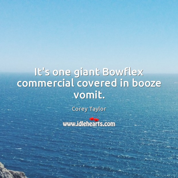 It's one giant Bowflex commercial covered in booze vomit. Image