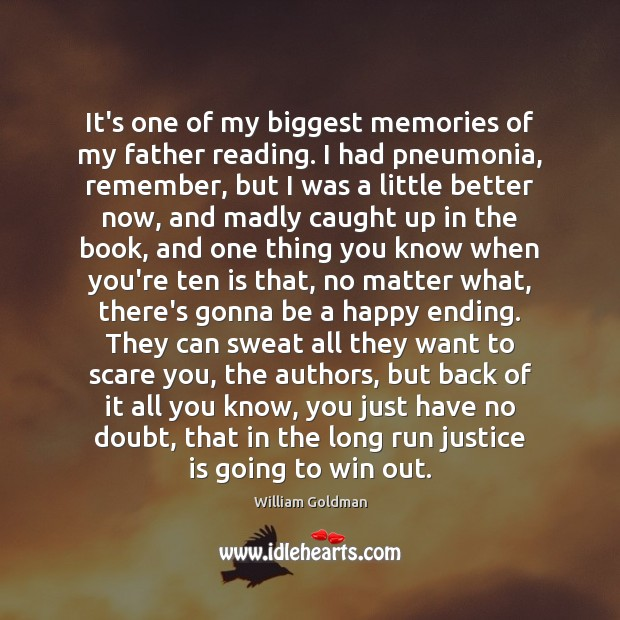 It's one of my biggest memories of my father reading. I had Justice Quotes Image