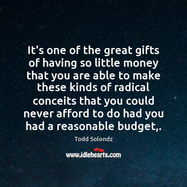 Image, It's one of the great gifts of having so little money that