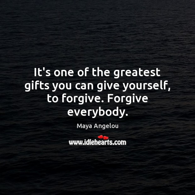 Image, It's one of the greatest gifts you can give yourself, to forgive. Forgive everybody.