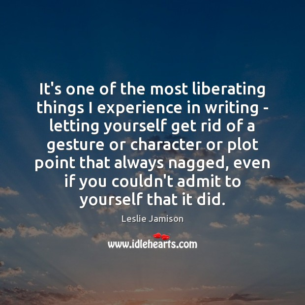 It's one of the most liberating things I experience in writing – Image