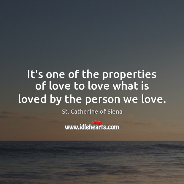 It's one of the properties of love to love what is loved by the person we love. Image
