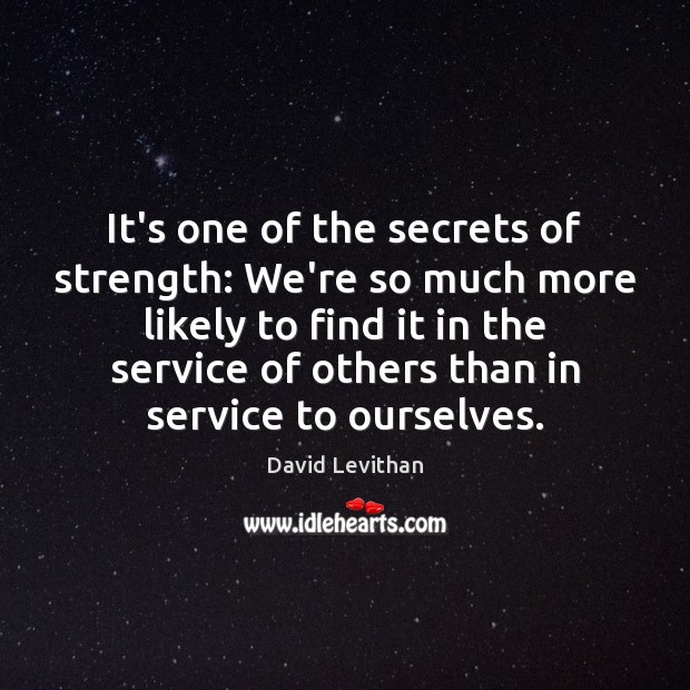 It's one of the secrets of strength: We're so much more likely David Levithan Picture Quote