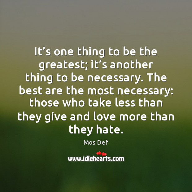 It's one thing to be the greatest; it's another thing Mos Def Picture Quote