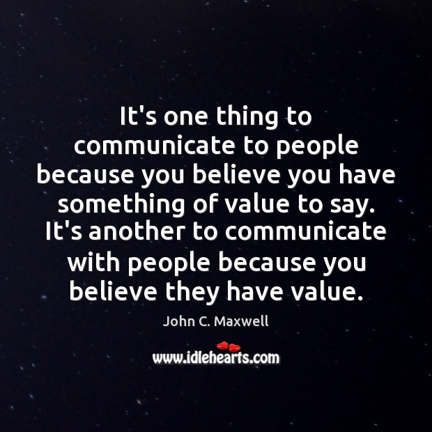 It's one thing to communicate to people because you believe you have Image