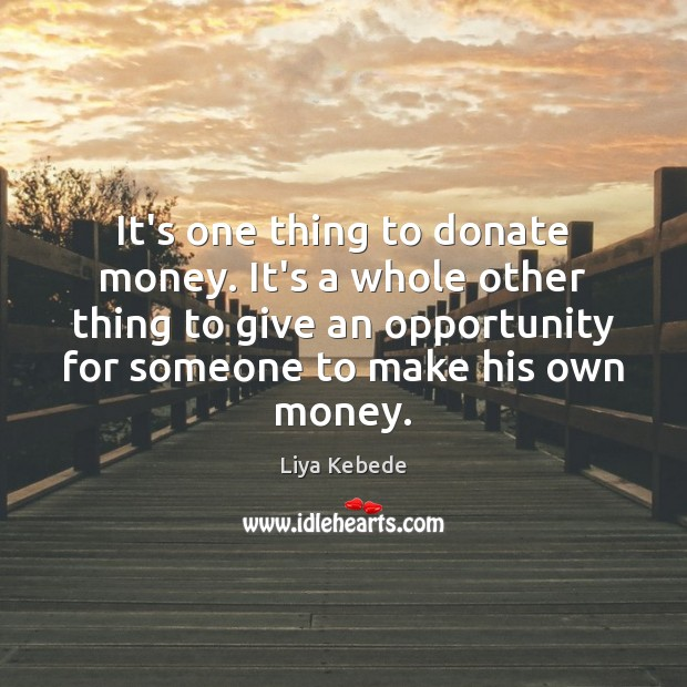 It's one thing to donate money. It's a whole other thing to Donate Quotes Image