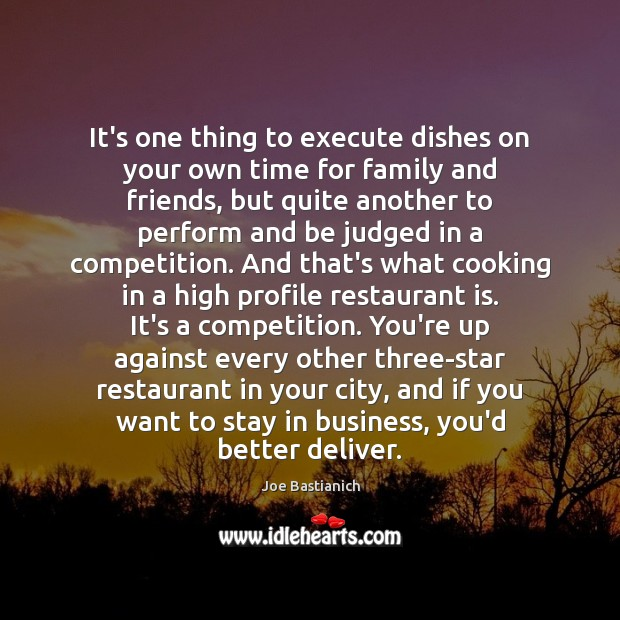 It's one thing to execute dishes on your own time for family Execute Quotes Image