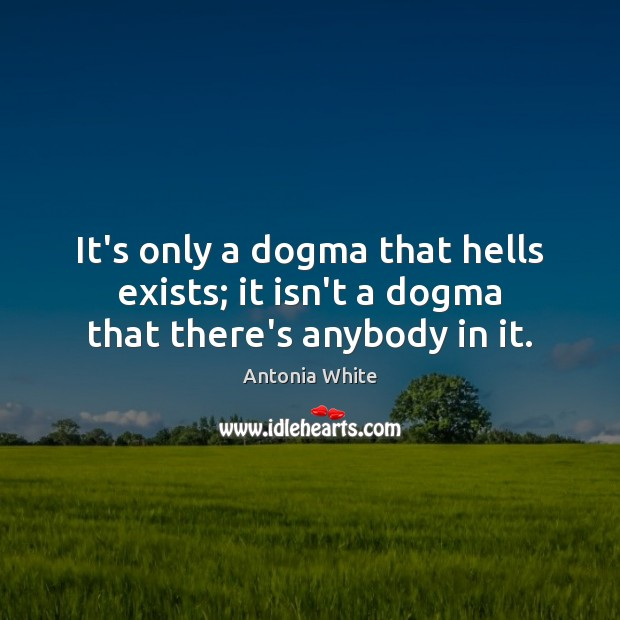 Image, It's only a dogma that hells exists; it isn't a dogma that there's anybody in it.