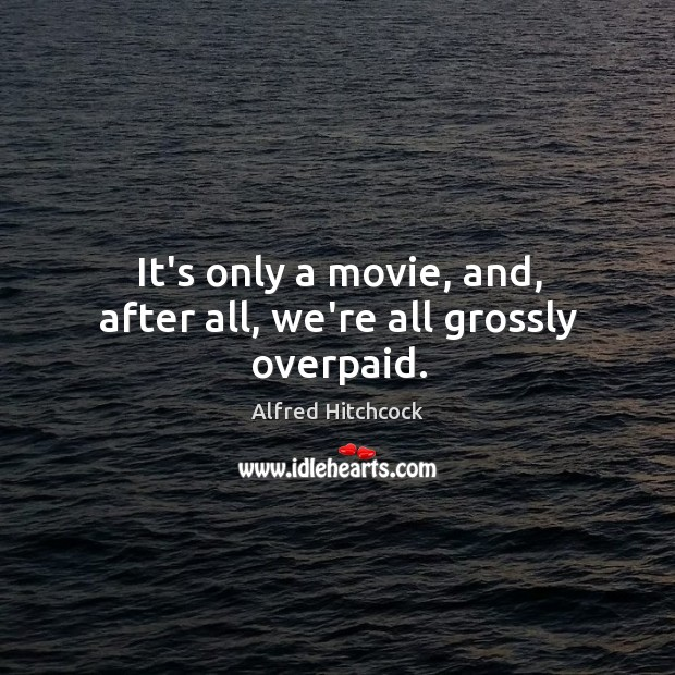 Image about It's only a movie, and, after all, we're all grossly overpaid.