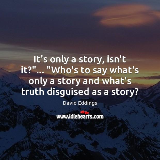 """It's only a story, isn't it?""""… """"Who's to say what's only a David Eddings Picture Quote"""