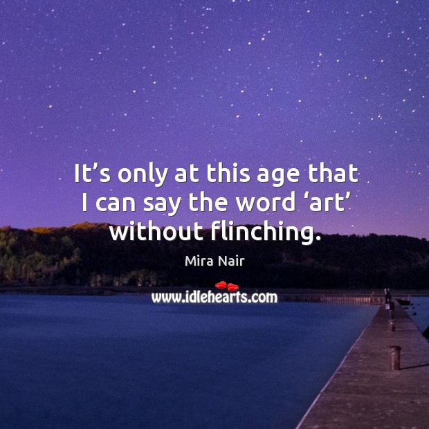 It's only at this age that I can say the word 'art' without flinching. Image
