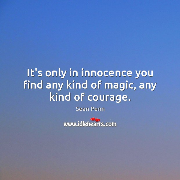 Image, It's only in innocence you find any kind of magic, any kind of courage.