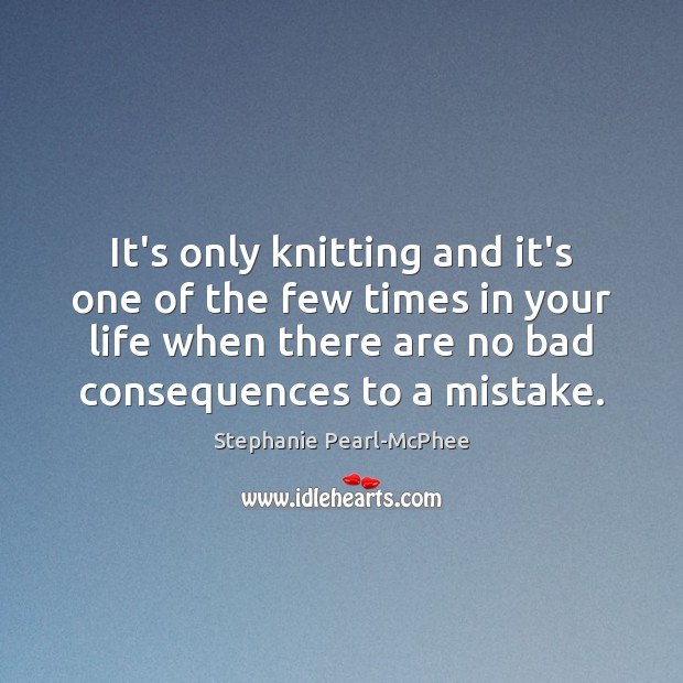 It's only knitting and it's one of the few times in your Image