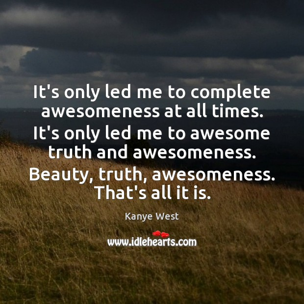 Image, It's only led me to complete awesomeness at all times. It's only