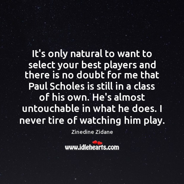 It's only natural to want to select your best players and there Image