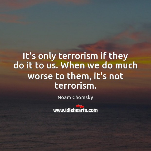 Image, It's only terrorism if they do it to us. When we do