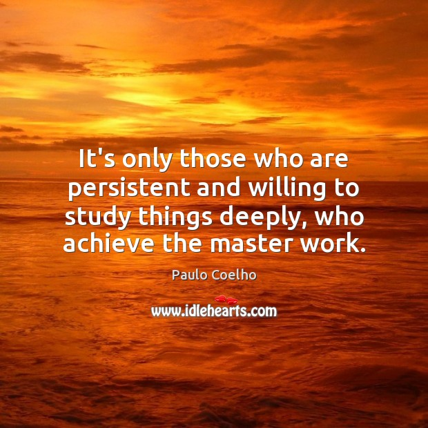 It's only those who are persistent and willing to study things deeply, Image
