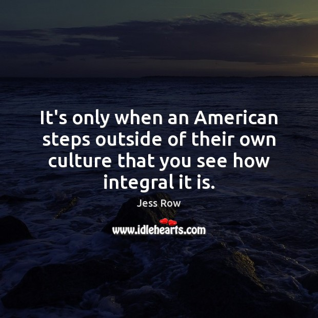 It's only when an American steps outside of their own culture that Image