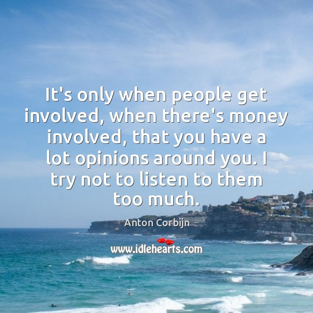 It's only when people get involved, when there's money involved, that you Image
