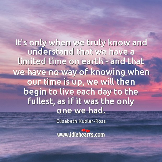 It's only when we truly know and understand that we have a Elisabeth Kubler-Ross Picture Quote