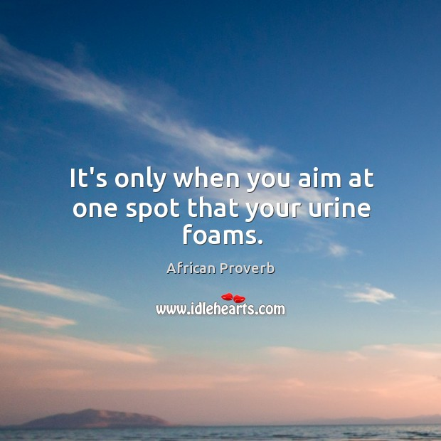 Image, It's only when you aim at one spot that your urine foams.