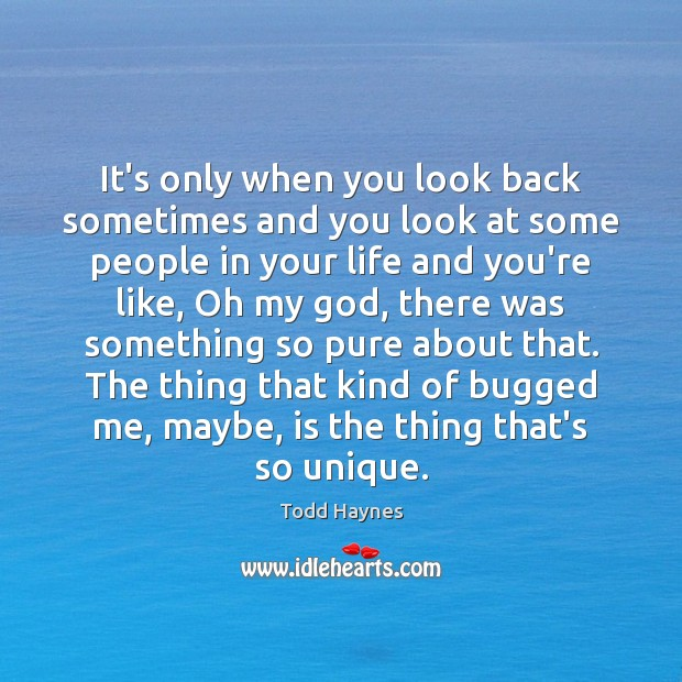 It's only when you look back sometimes and you look at some Image