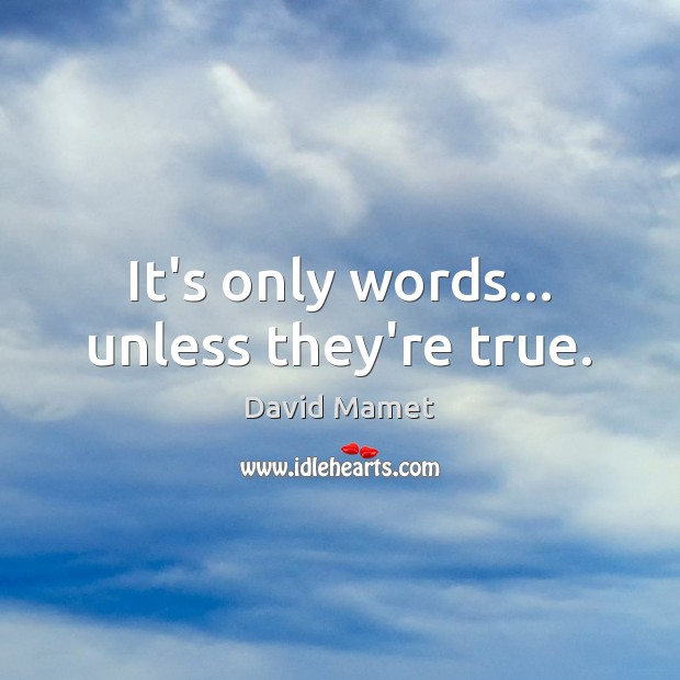 Image, It's only words… unless they're true.