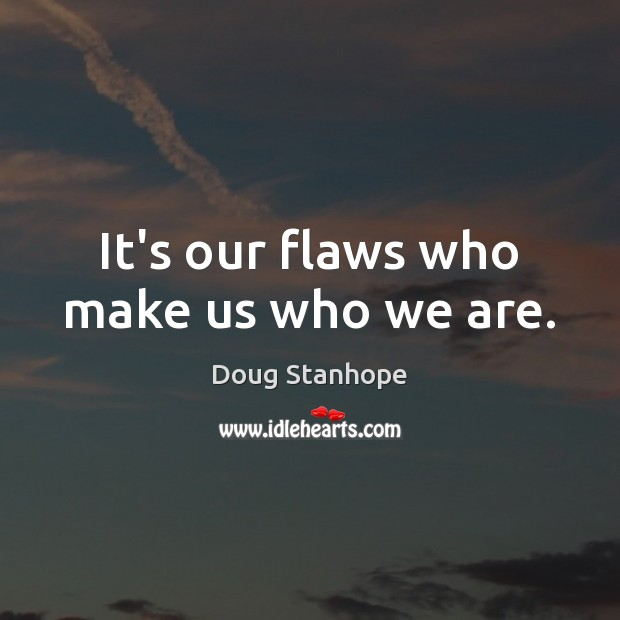 It's our flaws who make us who we are. Image